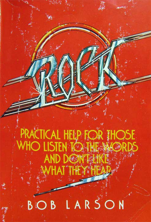 Book cover: Rock- Practical Guide for those who listen to the words and don't like what they hear, , by Bob Larson