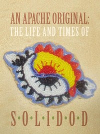 Book oover: An Apache Original: The Life And Times Of Solidod